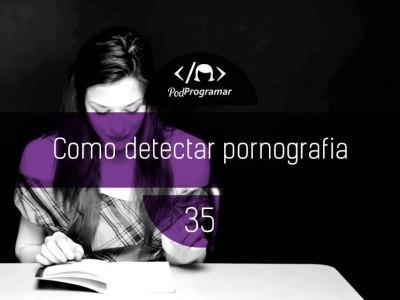 PODPROGRAMAR #35: COMO DETECTAR PORNOGRAFIA?
