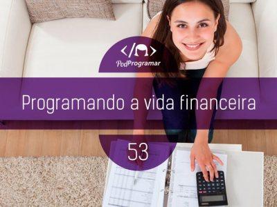PP #53 – Programando a vida financeira