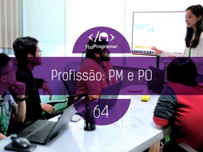 PP#64 – Profissão: Product Manager e Product Owner