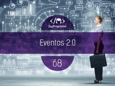 PP#68 – Eventos 2.0
