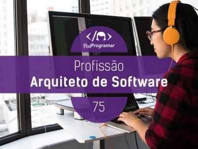 PP #75 – Profissão Arquiteto de Software