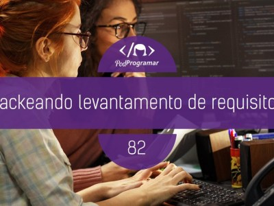 PP#82 – Hackeando Levantamento de Requisitos