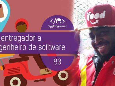 PP#83 – De Entregador a Engenheiro de Software, por Vitor Rodrigues
