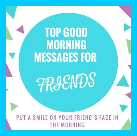 Good morning text messages to a friend  Good Morning