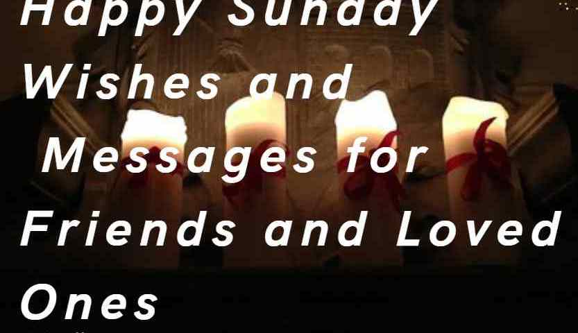 60 Happy Sunday Wishes And Messages For Friends And Loved Ones