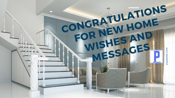 Congratulations For New Home Wishes and Messages
