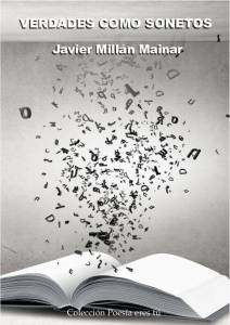 VERDADES COMO SONETOS Javier Millán Mainar VERDADES COMO SONETOS. JAVIER MILLÁN MAINAR