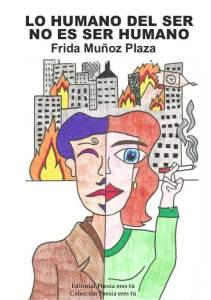 Lo humano del ser es no ser humano Frida Muñoz Plaza LO HUMANO DEL SER NO ES SER HUMANO. FRIDA MUÑOZ PLAZA