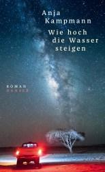 Anja Kampmann: Wie hoch die Wasser steigen