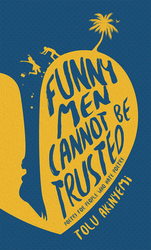Book cover for Funny Men Cannot be trusted: poetry for people who hate poetry by Tolu Akinyemi