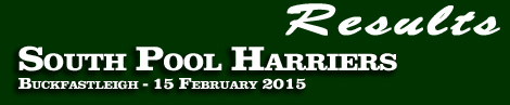 RESULTS: SOUTH POOL HARRIERS AT BUCKFASTLEIGH 15 FEB 2015