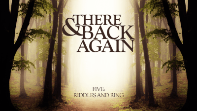 There And Back Again 5: Riddles And Ring