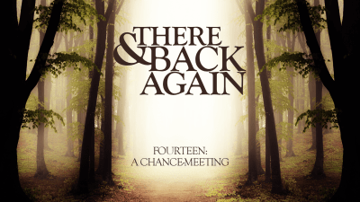 There And Back Again 14: A Chance-Meeting