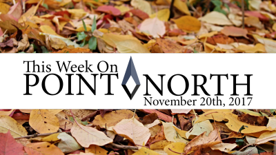 This Week On Point North: November 20th 2017