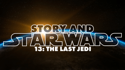 Story And Star Wars 13: The Last Jedi