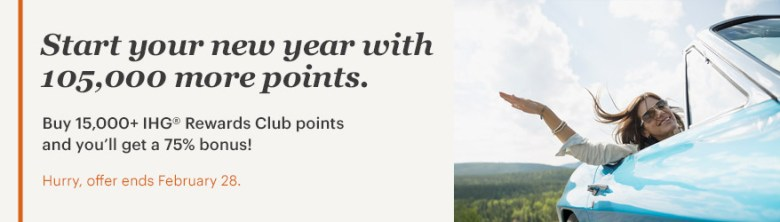 Start your new year with 105,000 more points. Buy 15,000+ IHG Rewards Club points and you will get a 75% bonus! Hurry, offer ends February 28.