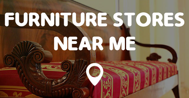 FURNITURE STORES NEAR ME - Points Near Me