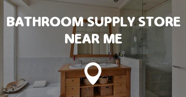 Bathroom Supply Store Near Me Points Near Me