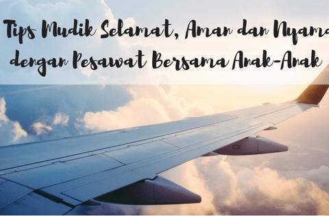 sobat aviasi, djpu, tips selamat aman dan nyaman naik pesawat bersama anak, traveling with kids,