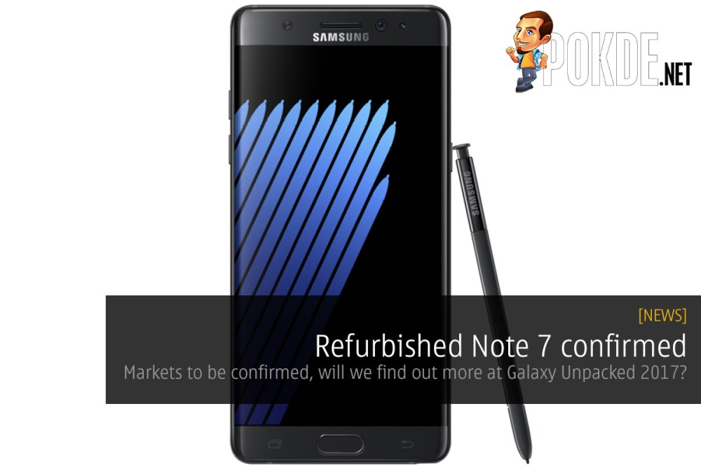 Refurbished Note 7 confirmed, markets to be announced; will we find out more at Galaxy Unpacked 2017? 26