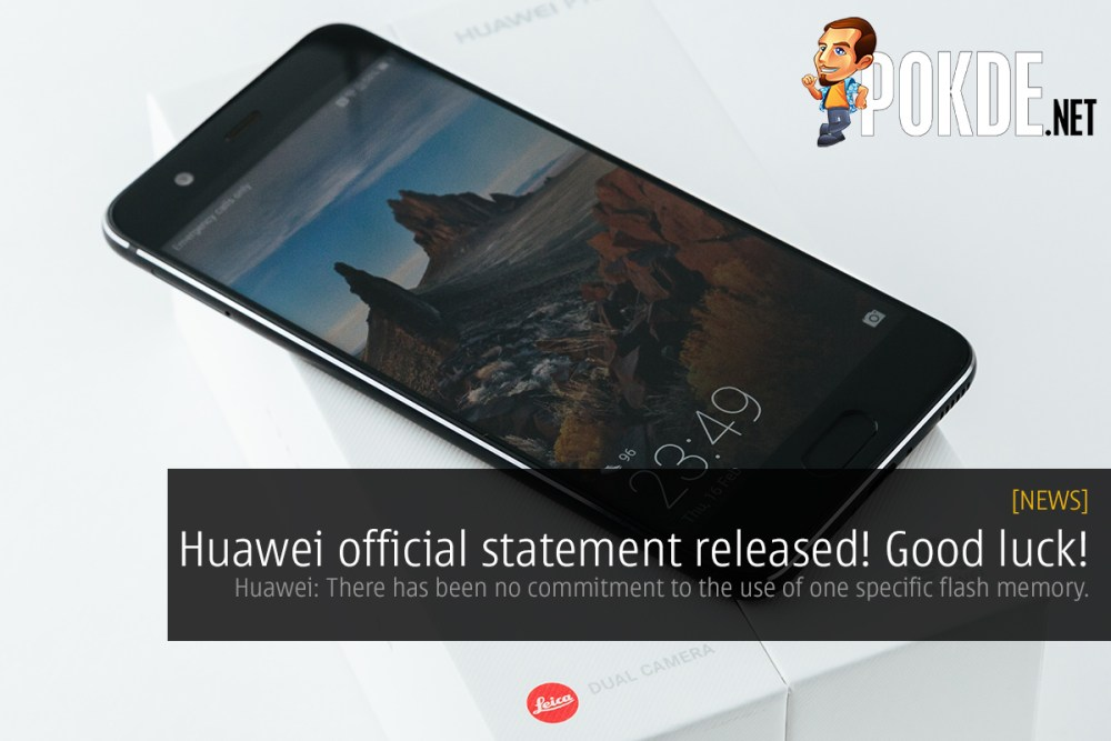 Huawei: There has been no commitment to the use of one specific flash memory. Sorry, guys 23