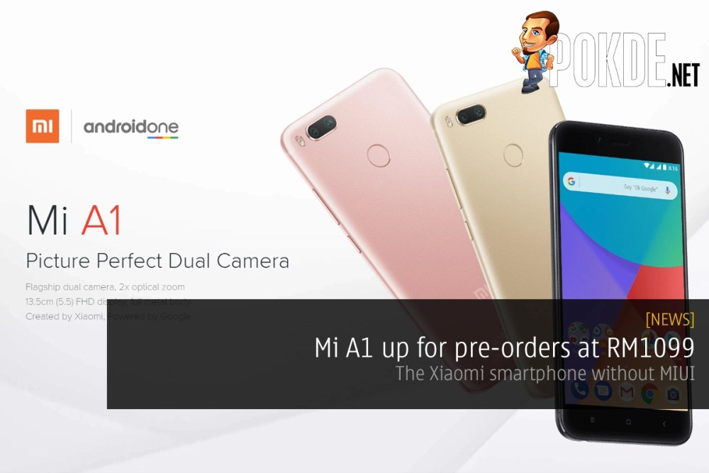 Mi A1 up for pre-orders at RM1099; the Xiaomi smartphone without MIUI 24