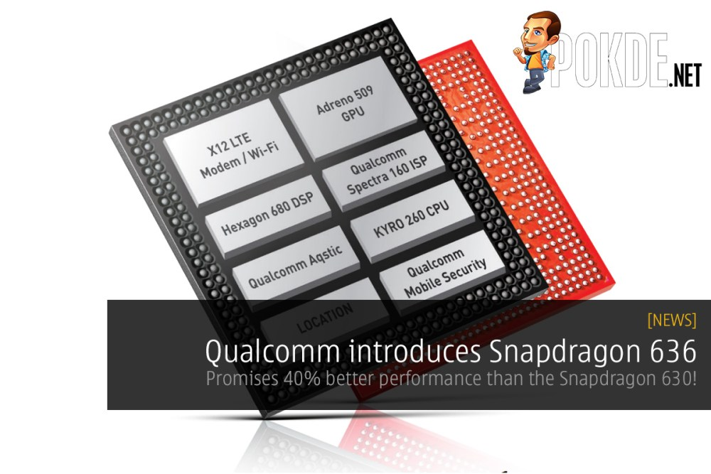 Qualcomm introduces Snapdragon 636 with eight Kryo 260 cores; offers 40% better performance than the Snapdragon 630! 17