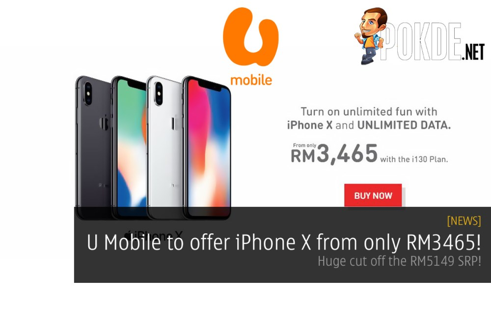 U Mobile to offer iPhone X from only RM3465! Huge cut off the RM5149 SRP! 34