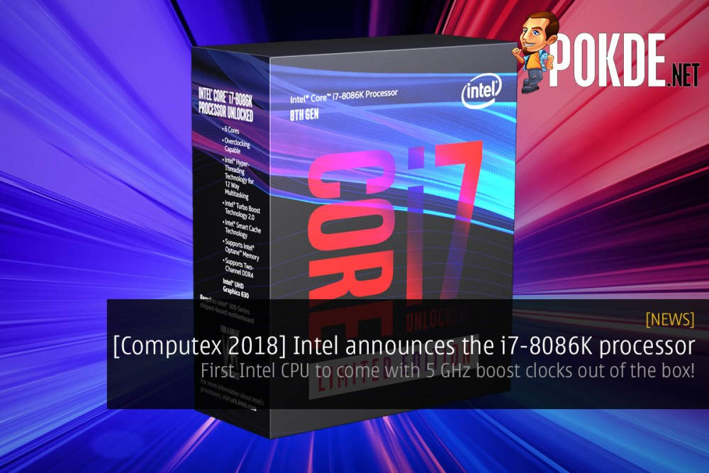 [Computex 2018] Intel announces the i7-8086K processor — first Intel CPU to come with 5 GHz boost clocks out of the box! 27