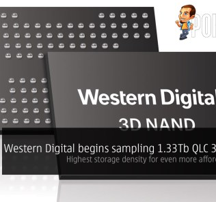 Western Digital begins sampling 1.33Tb QLC 3D NAND — highest storage density for even more affordable SSDs! 32
