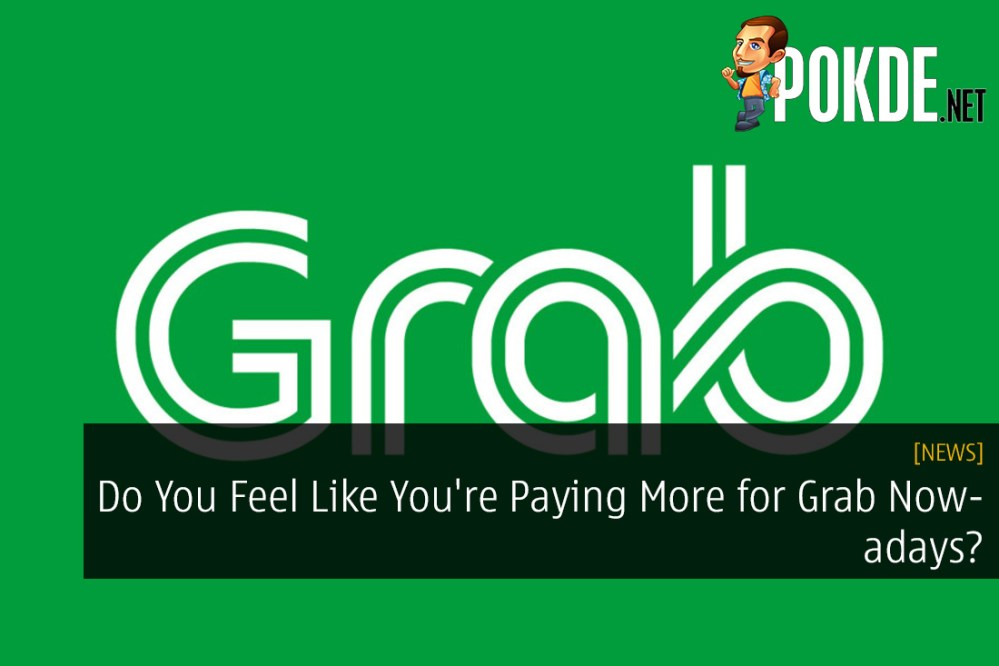 Do You Feel Like You're Paying More for Grab Nowadays? This Could Be Why