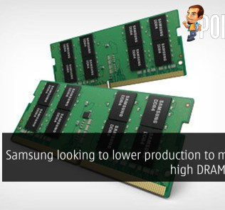 Samsung looking to lower production to maintain high DRAM prices? 32