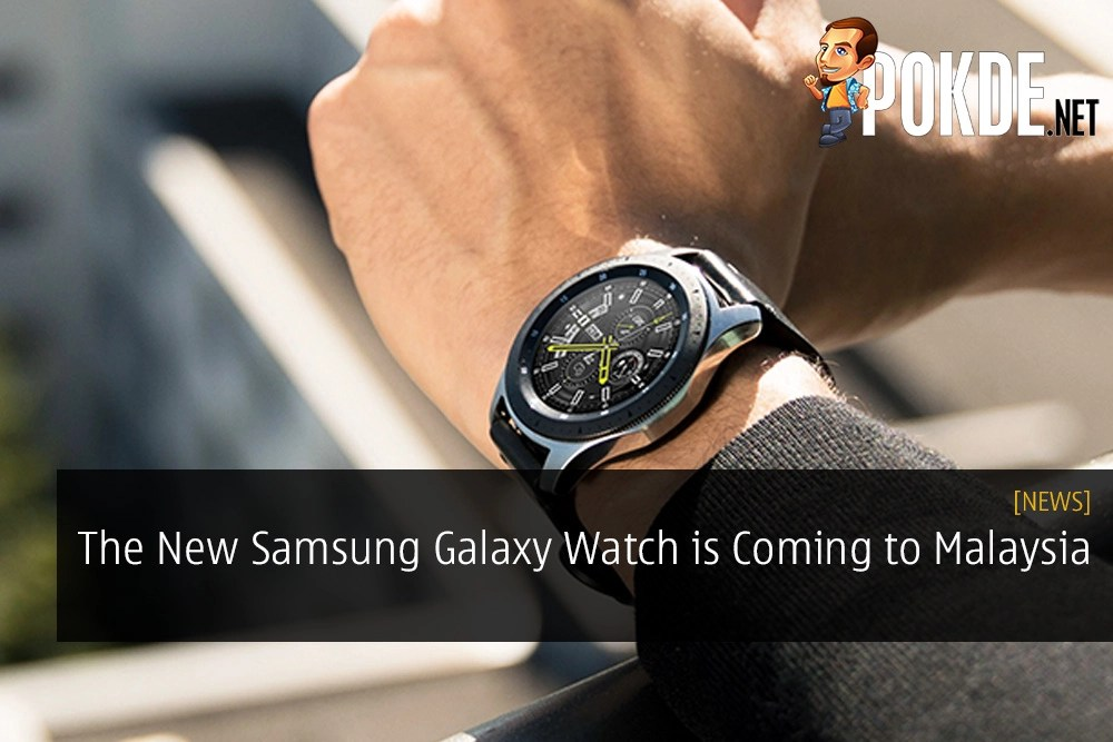 The New Samsung Galaxy Watch is Coming to Malaysia