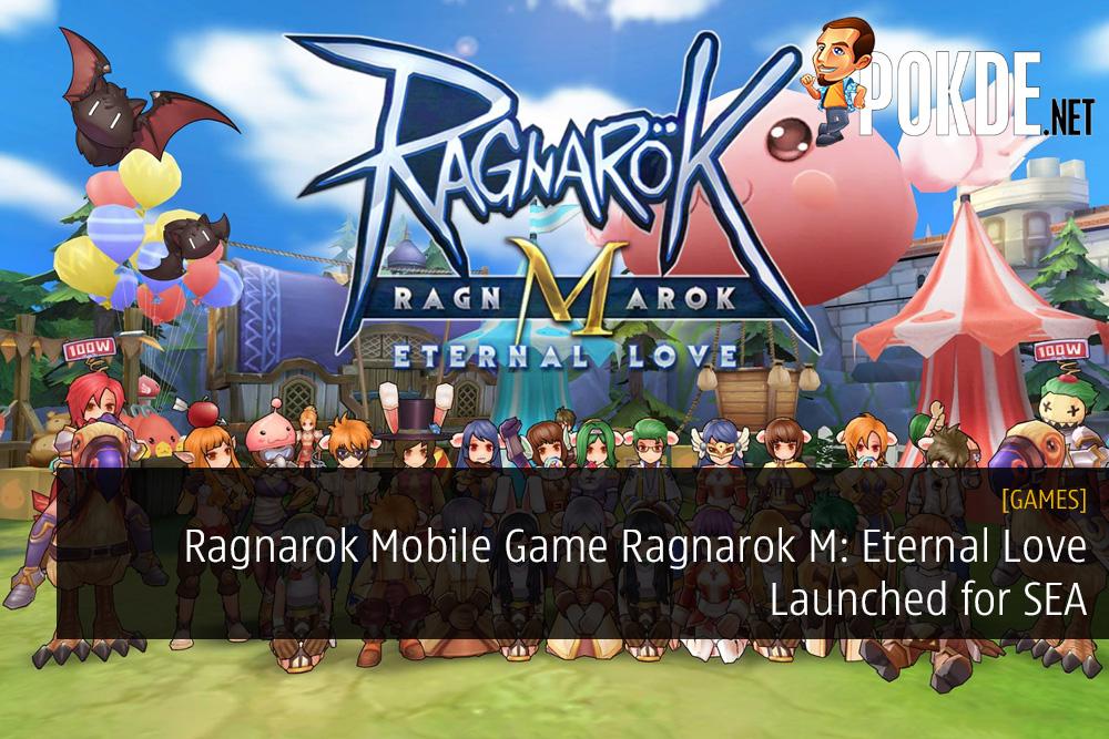 Ragnarok Mobile Game Ragnarok M Eternal Love Launched For Southeast