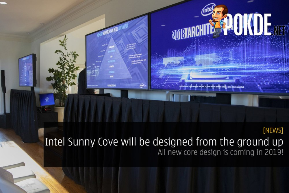 Intel Sunny Cove will be designed from the ground up — all new core design is coming in 2019! 22