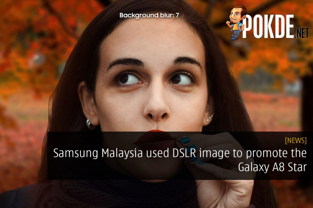 Samsung Malaysia used DSLR image to promote the Galaxy A8 Star 29