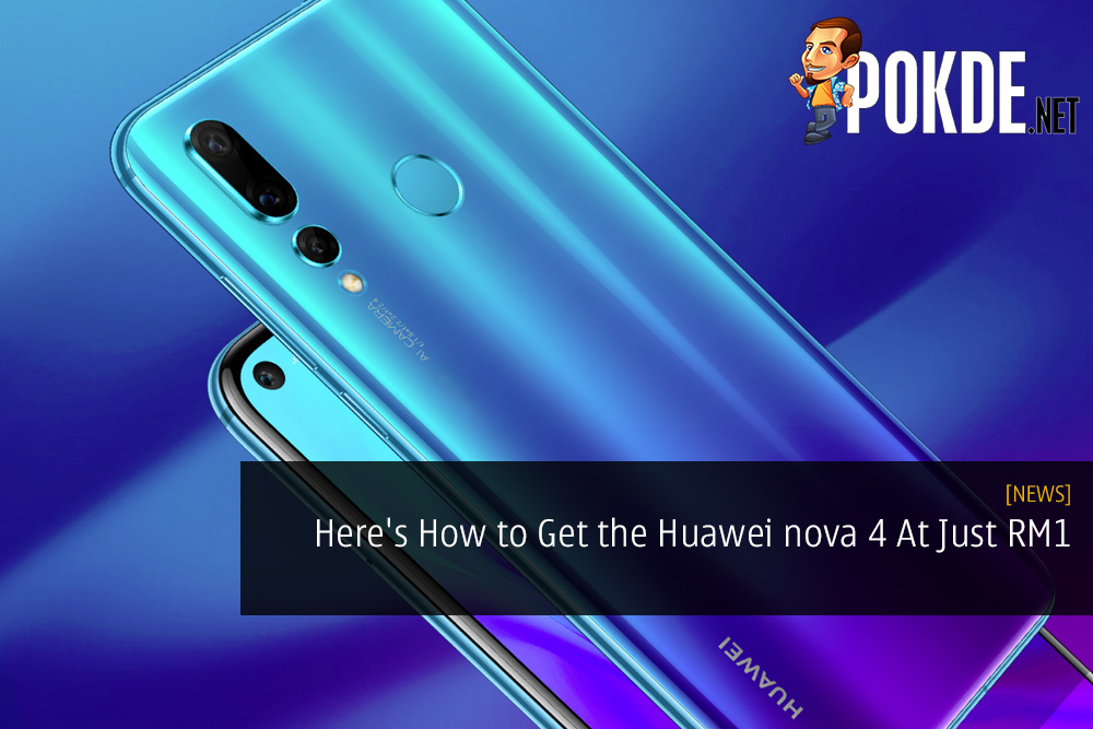 Here's How to Get the Huawei nova 4 Smartphone At Just RM1