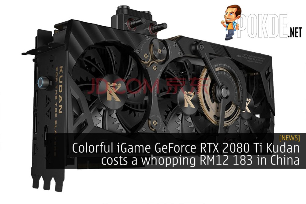 Colorful iGame GeForce RTX 2080 Ti Kudan costs a whopping RM12 183