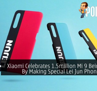 Xiaomi Celebrates 1.5million Mi 9 Being Sold By Making Special Lei Jun Phone Cases 33