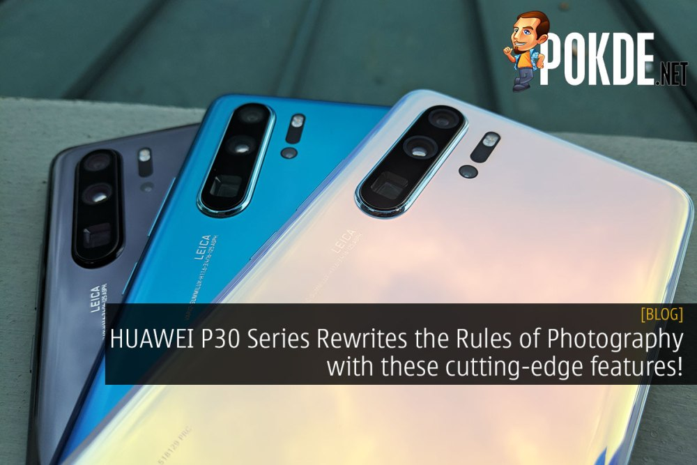 HUAWEI P30 Series Rewrites the Rules of Photography with these cutting-edge features! 26