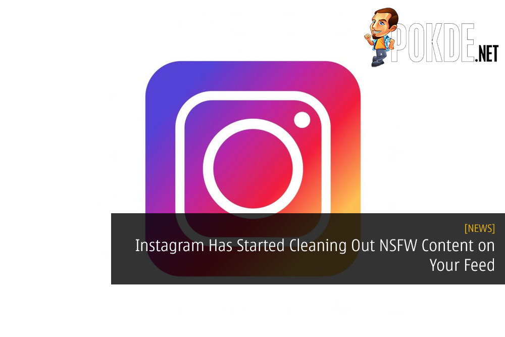 Instagram Has Started Cleaning Out NSFW Content on Your Feed