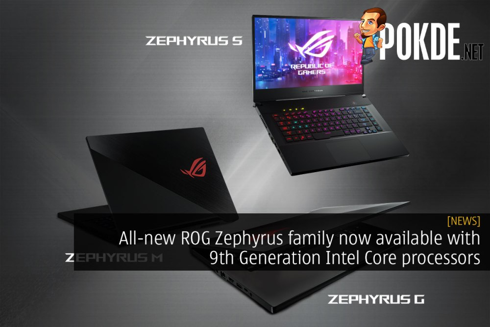 All-new ROG Zephyrus family now available with 9th Generation Intel Core processors 32