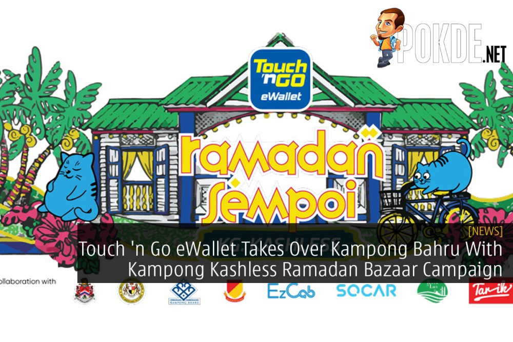fa8df2eb0e0 Touch 'n Go eWallet Takes Over Kampong Bahru With Kampong Kashless Ramadan  Bazaar Campaign