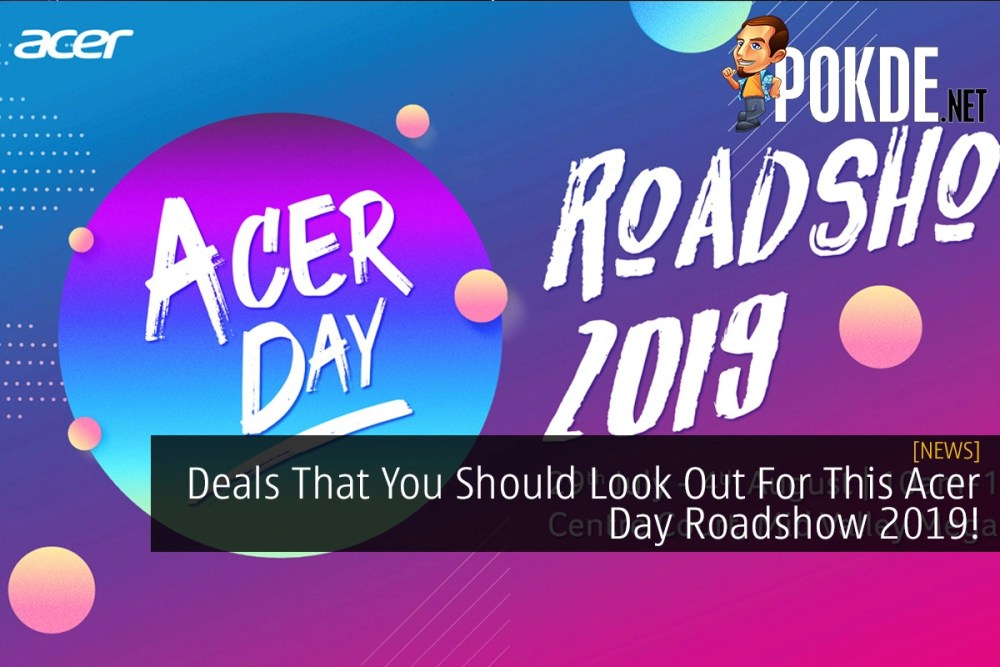 Deals That You Should Look Out For This Acer Day Roadshow 2019! 16