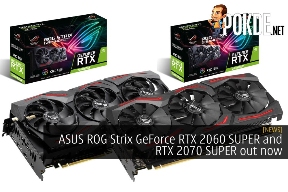 ASUS ROG Strix GeForce RTX 2060 SUPER and RTX 2070 SUPER out now – Pokde