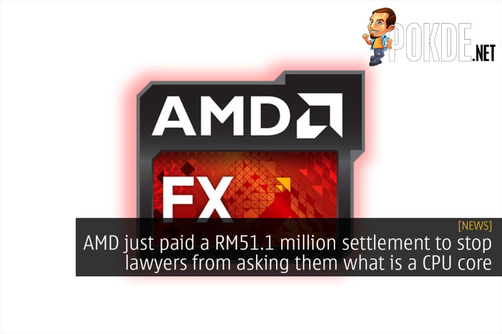 AMD just paid a RM51.1 million settlement to stop lawyers from asking them what is a CPU core 17