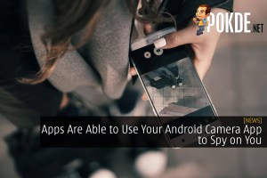 Apps Are Able to Use Your Android Camera App to Spy on You