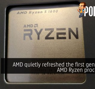 AMD quietly refreshed the first generation AMD Ryzen processors? 22