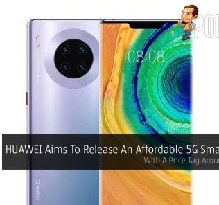 HUAWEI Aims To Release An Affordable 5G Smartphone — With A Price Tag Around ~RM611 30