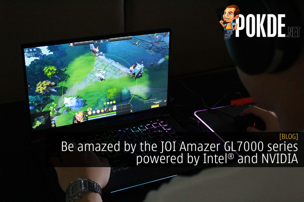 Be amazed by the JOI Amazer GL7000 series gaming laptops powered by Intel and NVIDIA 34